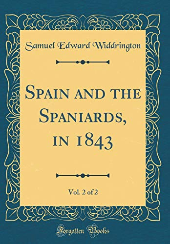 Spain and the Spaniards, in 1843, Vol. 2 of 2 (Classic Reprint)