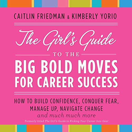 The Girl's Guide to the Big Bold Moves for Career Success cover art