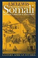 A Modern History of the Somali: Nation and State in the Horn of Africa (Eastern African Studies)