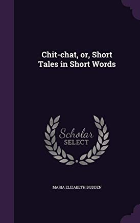 Chit,chat, or, Short Tales in Short Words Maria Elizabeth