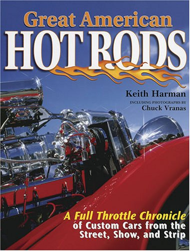 Great American Hot Rods: A Full Throttle Chronicle of Custom Cars From the Street, Show and Strip: The Full Throttle Chronicle
