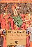 Kaiser Otto III.: Die erste Jahrtausendwende und die Entfaltung Europas - Ekkehard Eickhoff