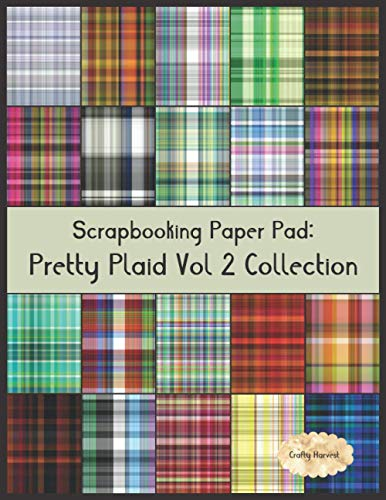 Scrapbook Paper Pad: Pretty Plaid Vol 2 Collection: 20 Unique Design Background Crafting Sheets (Crafty Harvest Background Papers)