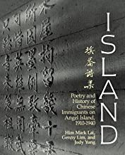 Island: Poetry and History of Chinese Immigrants and Angel Island 1910-1940