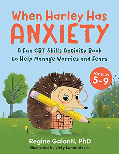 When Harley Has Anxiety: A Fun CBT Skills Activity Book to Help Manage Worries and Fears (For Kids 5-9)
