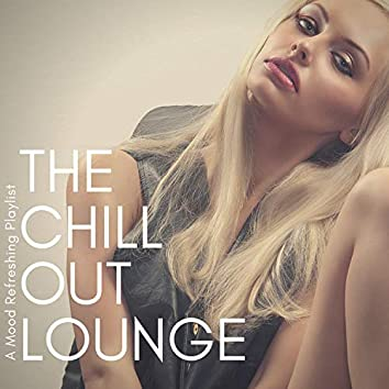 The Chillout Lounge - A Mood Refreshing Playlist