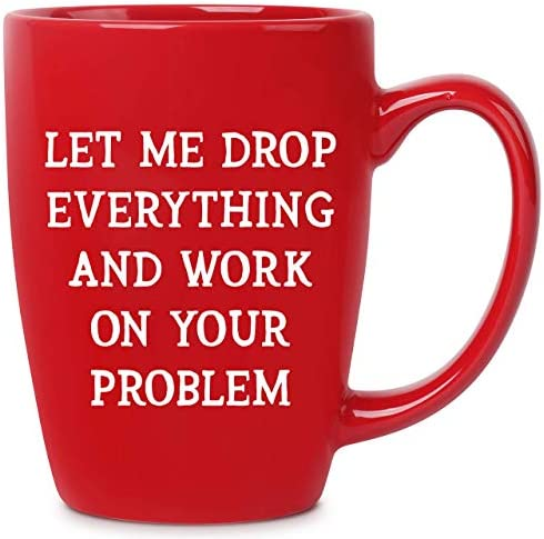 Let Me Drop Everything And Work On Your Problem 14 oz Red Bistro Coffee Mug Best Gift Ideas product image