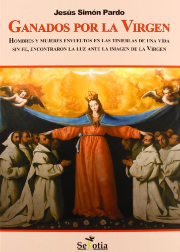 Ganados por la Virgen: Hombres y mujeres envueltos en las tinieblas de una vida sin fe, encontraron la luz ante la imagen de la Virgen (Domine)