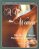 A Call to Women: The Healthy Breast Program & Workbook : A Naturopathic Guide to Preventing Breast Cancer - Sat Dharam Kaur