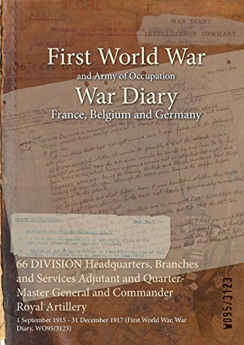 66 DIVISION Headquarters, Branches and Services Adjutant and Quarter-Master General and Commander Royal Artillery : 1 September 1915 - 31 December 1917 ... War, War Diary, WO95/3123) (English Edition)