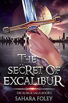 Book cover image for The Secret of Excalibur: A Hero Fantasy / Sci-Fi Adventure (Excalibur Saga Book 1)