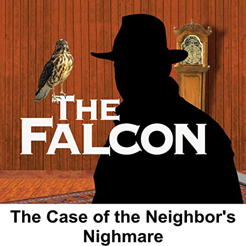 The Falcon: The Case of the Neighbor's Nightmare audiobook cover art