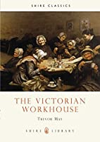 The Victorian Workhouse (Shire Library) by Trevor May(2008-03-04)