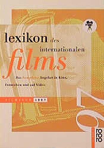 Lexikon des Internationalen Films: Das komplette Angebot in Kino, Fernsehen und auf Video / Filmjahr 1997 (rororo sachbuch)