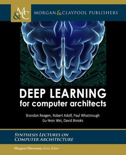 Deep Learning for Computer Architects (Synthesis Lectures on Computer Architecture)