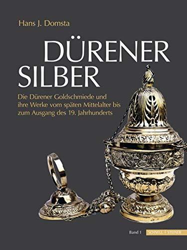 Dürener Silber: Die Dürener Goldschmiede und ihre Werke vom späten Mittelalter bis zum Ausgang des 19. Jahrhunderts (2 Bände)