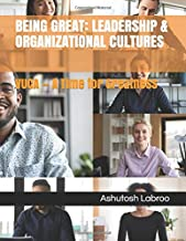 Being Great: Leadership & Organizational Cultures: VUCA - A Time for Greatness