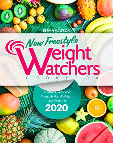 New Weight Watchers Freestyle Cookbook: Healthy & Tasty WW Freestyle Rapid Weight Loss Program 2020