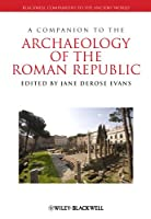 A Companion to the Archaeology of the Roman Republic (Blackwell Companions to the Ancient World)