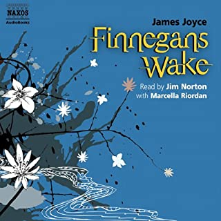 Finnegans Wake                   Written by:                                                                                                                                 James Joyce                               Narrated by:                                                                                                                                 Jim Norton,                                                                                        Marcella Riordan                      Length: 5 hrs and 10 mins     7 ratings     Overall 4.7
