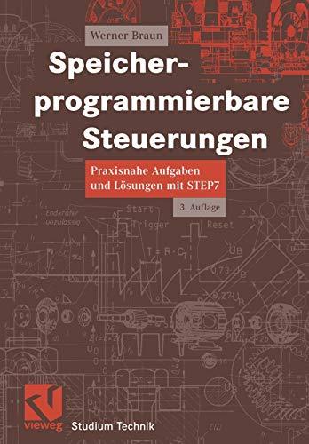Speicherprogrammierbare Steuerungen: Praxisnahe Aufgaben und Lösungen mit STEP 7 (Studium Technik) (German Edition)