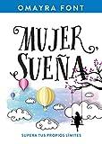 Mujer, sueña: Supera tus propios límites (Spanish Edition)