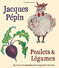Jacques Pépin Poulets & Légumes: My Favorite Chicken & Vegetable Recipes