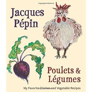 Jacques Pépin Poulets & Légumes: My Favorite Chicken & Vegetable Recipes