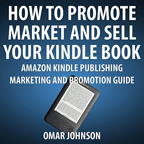 How to Promote, Market and Sell Your Kindle Book audiobook cover art