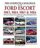 The Complete Catalogue of the Ford Escort Mk 3, Mk 4, Mk 5 & Mk 6: All Escort variants from around the world, including the Orion, 1980 to 2000