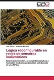 Lógica reconfigurable en redes de sensores inalámbricos: Sistema de monitorización de temperatura y humedad mediante un servidor web basado en una FPGA
