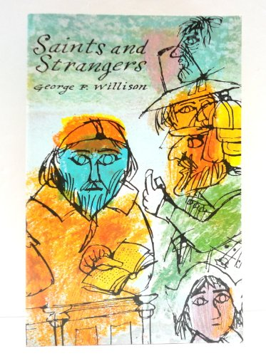 Saints and Strangers: Being the Lives of the Pilgrim Fathers and Their Families, with Their Friends and Foes, and an Account of the Posthumous ... and the Strange Pilgrimages of Plymouth Rock