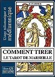 Comment tirer le Tarot de Marseille - Usage talismanique et médiumnique (Broché)