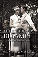 The Accidental Bigamist and Other Incredible Stories