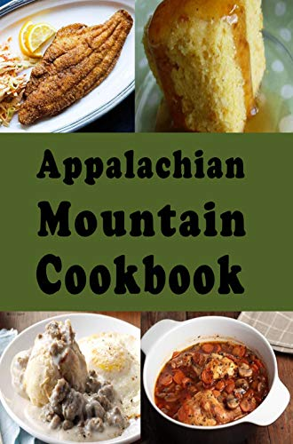 Appalachian Mountain Cookbook: Hoe Cakes, Huckleberry Pie, Fried Catfish and Lots of Other Appalachian Mountain Recipes (Cooking Around the World Book 22) by [Laura Sommers]