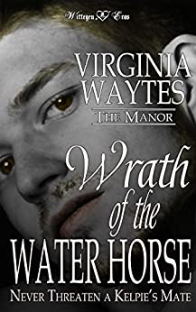 Wrath of the Water Horse: Never Threaten a Kelpie's Mate (The Manor Book 3) by [Virginia Waytes]