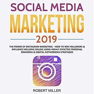 Social Media Marketing 2019: The Power of Instagram Marketing     How to Win Followers & Influence Millions Online Using Highly Effective Personal Branding & Digital Networking Strategies              By:                                                                                                                                 Robert Miller                               Narrated by:                                                                                                                                 Curtis Wright                      Length: 3 hrs and 4 mins     Not rated yet     Overall 0.0