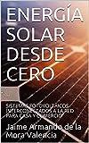 ENERGÍA SOLAR DESDE CERO: SISTEMAS FOTOVOLTAICOS INTERCONECTADOS A LA RED PARA CASA Y COMERCIO