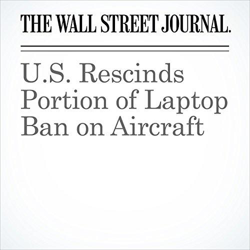 U.S. Rescinds Portion of Laptop Ban on Aircraft copertina
