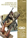 American Submachine Guns 1919–1950: Thompson SMG, M3 'Grease Gun,' Reising, UD M42, and Accessories (Classic Guns of the World, 2)