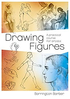 Drawing Figures: A Practical Course for Artists (Fundamentals of Drawing Book 3) by [Barrington Barber]