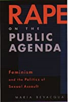 Rape on the Public Agenda: Feminism and the Politics of Sexual Assault by Maria Bevacqua(2000-08-10)
