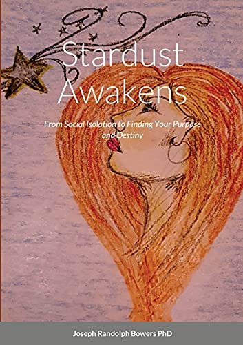 Stardust Awakens: From Social Isolation to Finding Your Purpose and Destiny