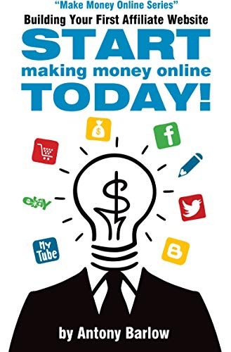 Building Your First Affiliate Website: Start Making Money Online Today! Front Cover