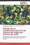 Efecto de la sustitución parcial de harina de trigo por harina de café: Efecto de la sustitución parcial de harina de trigo por harina de café en galletas dulces