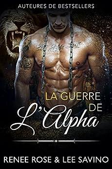 La Guerre de l'Alpha (Alpha Bad Boys t. 7) par [Renee Rose, Lee Savino, Marina Haven]