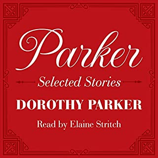 Parker: Selected Stories                   By:                                                                                                                                 Dorothy Parker                               Narrated by:                                                                                                                                 Elaine Stritch                      Length: 2 hrs and 57 mins     267 ratings     Overall 4.3
