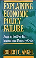 Explaining Economic Policy Failure by Robert Angel(1991-10-15)