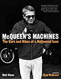 McQueen's Machines: The Cars and Bikes of a Hollywood Icon - Matt Stone