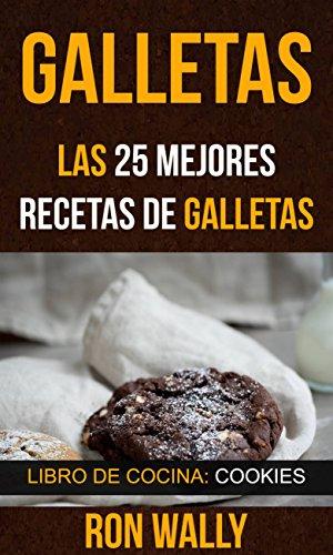 Galletas: Las 25 mejores recetas de galletas (Libro de cocina ...